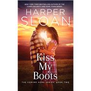Kiss My Boots by Sloan, Harper, 9781501155215