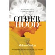 Otherhood Modern Women Finding A New Kind of Happiness by Notkin, Melanie, 9781580055215