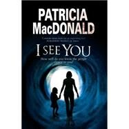 I See You by MacDonald, Patricia, 9781847515216