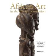 African Art in the Barnes Foundation: The Triumph of L'art Negre and the Harlem Renaissance by Clarke, Christa; Bourgeois, Arthur (CON); Bridges, Nicholas (CON); Dumouchelle, Kevin (CON); Ezra, Kate (CON), 9780847845217