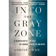 Into the Gray Zone by Owen, Adrian, 9781501135217