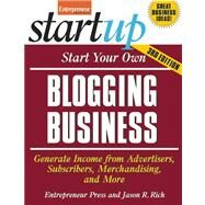 Start Your Own Blogging Business Generate Income from Advertisers, Subscribers, Merchandising, and More by Unknown, 9781599185217