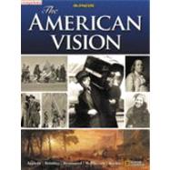 The American Vision, Student Edition by Appleby, Joyce Oldham; Brinkley, Alan; Broussard, Albert S.; McPherson, James M.; Ritchie, Donald A., 9780078745218