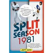 Split Season: 1981 Fernandomania, the Bronx Zoo, and the Strike that Saved Baseball by Katz, Jeff, 9781250045218
