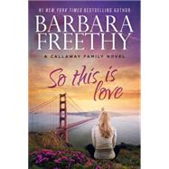 So This Is Love by Freethy, Barbara, 9780990695219