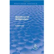 Questions on Wittgenstein (Routledge Revivals) by Haller; Rudolf, 9781138025219