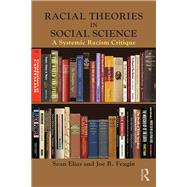 Racial Theories in Social Science: A Systemic Racism Critique by Elias; Sean, 9781138645219