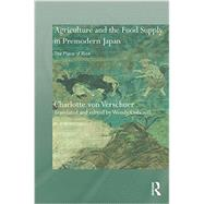 Rice, Agriculture, and the Food Supply in Premodern Japan by Verschuer; Charlotte von, 9781138885219