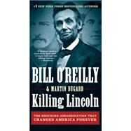 Killing Lincoln The Shocking Assassination that Changed America Forever by O'Reilly, Bill; Dugard, Martin, 9781250105219