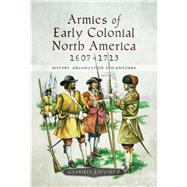 Armies of Early Colonial North America 1607–1713 by Esposito, Gabriele, 9781526725219