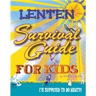 Lenten Survival Guide for Kids: I Am Supposed to Do What?! by Celano, Peter, 9781612615219