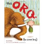 This Orq: He Cave Boy by Elliott, David; Nichols, Lori, 9781620915219
