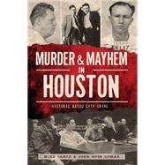 Murder & Mayhem in Houston: Historic Bayou City Crime by Vance, Mike; Lomax, John Nova, 9781626195219