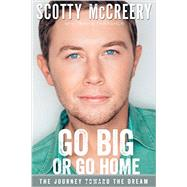 Go Big or Go Home by Mccreery, Scotty; Thrasher, Travis (CON), 9780310345220