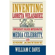 Inventing Loreta Velasquez by Davis, William C., 9780809335220