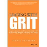 Leading With Grit: Inspiring Action and Accountability With Generosity, Respect, Integrity, and Truth by Sudbrink, Laurie, 9781118975220