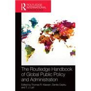The Routledge Handbook of Global Public Policy and Administration by Klassen; Thomas R., 9781138845220