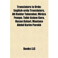 Translators to Urdu : English-urdu Translators, Ali Haider Tabatabai, Mirdza Kempe, Tahir Aslam Gora, Hasan Askari, Maulana Abdul Karim Parekh by , 9781157965220