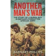 Another Man's War The Story of a Burma Boy in Britain's Forgotten Army by Phillips, Barnaby, 9781780745220