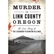 Murder in Linn County, Oregon by Frye, Cory, 9781467135221