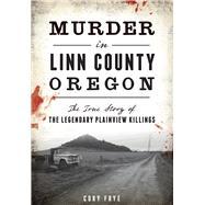 Murder in Linn County, Oregon by Frye, Cory, 9781467135221