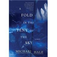 A Fold in the Tent of the Sky by Hale, Michael, 9780062385222