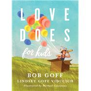 Love Does for Kids by Goff, Bob; Viducich, Lindsey Goff; Lauritano, Michael, 9780718095222