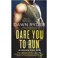 Dare You to Run An Unbroken Heroes Novel by Ryder, Dawn, 9781250075222