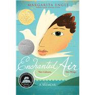 Enchanted Air Two Cultures, Two Wings: A Memoir by Engle, Margarita; Rodriguez, Edel, 9781481435222