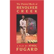 The Painted Rocks at Revolver Creek by Fugard, Athol, 9781559365222