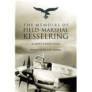 The Memoirs of Field-marshall Kesselring by Kesselring, Albert; Macksey, Kenneth, 9781634505222