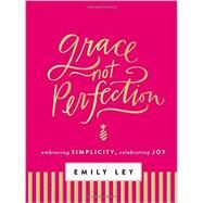 Grace, Not Perfection by Ley, Emily, 9780718085223