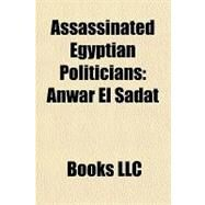 Assassinated Egyptian Politicians : Anwar el Sadat by , 9781156255223