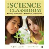 Your Science Classroom : Becoming an Elementary / Middle School Science Teacher by M. Jenice Goldston, 9781412975223