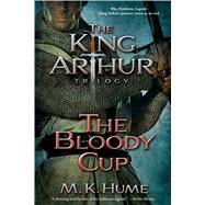 The King Arthur Trilogy Book Three: The Bloody Cup by Hume, M. K., 9781476715223