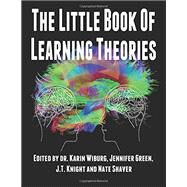 The Little Book of Learning Theories by Wiburg, Karin; Bulgar-tamez, Wanda; Carrillo, Laura; Gomez, Cynthia; Knight, J. T., 9781514325223