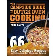 The Campside Guide to Dutch Oven Cooking by Kautz, Paul, 9781632205223
