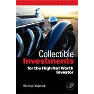Collectible Investments for the High Net Worth Investor by Satchell, Stephen, 9780123745224