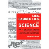 Lies, Damned Lies, and Science : How to Sort Through the Noise Around Global Warming, the Latest Health Claims, and Other Scientific Controversies by Seethaler, Sherry, 9780137155224