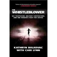 The Whistleblower Sex Trafficking, Military Contractors, and One Woman's Fight for Justice by Bolkovac, Kathryn; Lynn, Cari, 9780230115224
