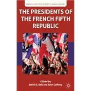 The Presidents of the French Fifth Republic by Bell, David S.; Gaffney, John, 9780230285224