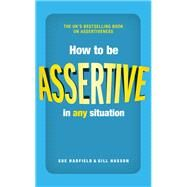 How to Be Assertive in Any Situation by Hadfield, Sue; Hasson, Gill, 9780273785224
