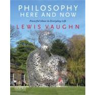 Philosophy Here and Now Powerful Ideas in Everyday Life by Vaughn, Lewis, 9780199765225