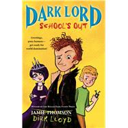 Dark Lord: School's Out by Thomson, Jamie, 9780802735225