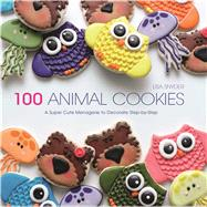 100 Animal Cookies: A Super Cute Menagerie to Decorate Step-by-step by Snyder, Lisa, 9781438005225