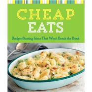 Cheap Eats Budget-Busting Ideas That Won't Break the Bank by Unknown, 9781454915225