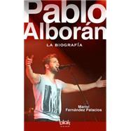 Pablo Alboran / Biography of Pablo Alboran: La biografia 100% no oficial by Palacios, Marivi, 9788416075225