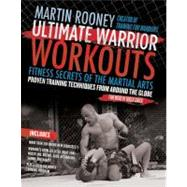 Ultimate Warrior Workouts : Fitness Secrets of the Martial Arts by Rooney, Martin, 9780061735226