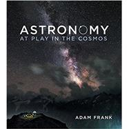 Astronomy: At Play in the Cosmos by Frank, Adam; Bary, Jeff (CON); Latta, Carol (CON), 9780393935226