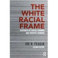 The White Racial Frame: Centuries of Racial Framing and Counter-Framing by Feagin; Joe R., 9780415635226